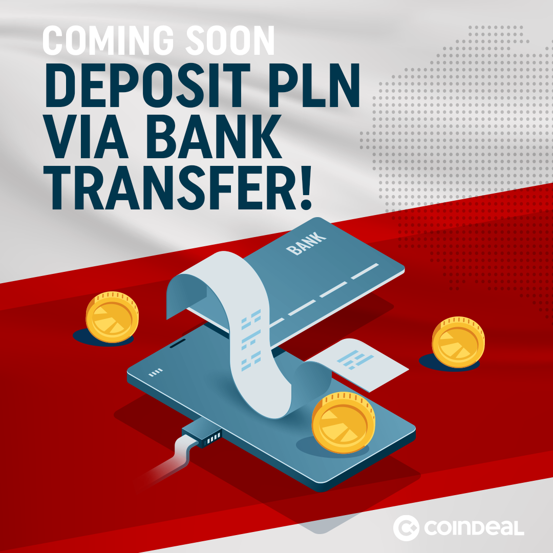 Deposit PLN via bank transfer on CoinDeal soon!